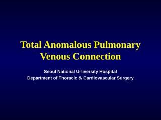 totalanomalouspulmonaryvenousconnection-100330005109-phpapp02.ppt