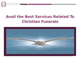 Avail the Best Services Related To Christian Funerals.pptx