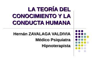 LA TEORIA DEL CONOCIMIENTO Y LA CONDUCTA HUMANA.pps