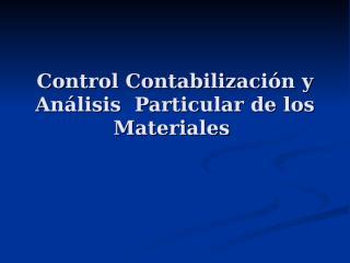 Control Contabilización y Análisis  Particular de los Materiales.ppt