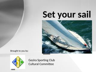 110409 Set your sail (Gezira Club).pptx