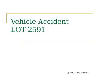 Vehicle Accident - LOT 2591.pps